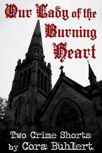 Our Lady of the Burning Heart by Cora Buhlert